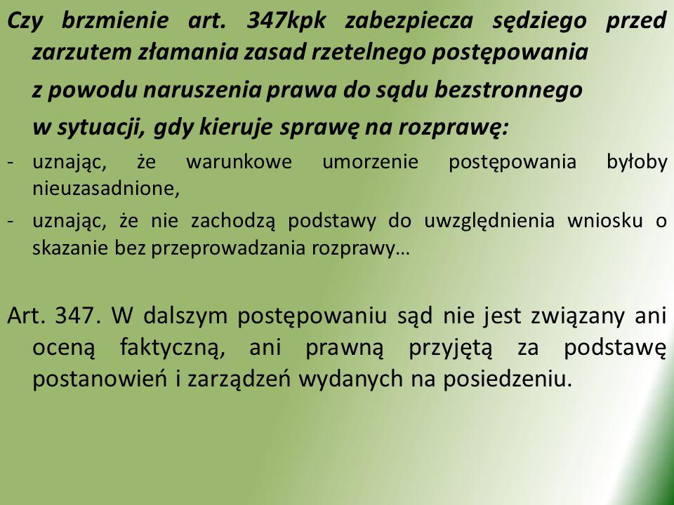 Czy brzmienie art. 347kpk zabezpiecza sędziego przed zarzutem złamania zasad rzetelnego postępowania z powodu naruszenia prawa do sądu bezstronnego w