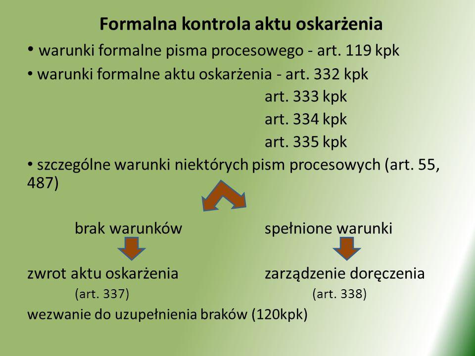 Formalna kontrola aktu oskarżenia warunki formalne pisma procesowego - art. 119 kpk warunki formalne aktu oskarżenia - art. 332 kpk art. 333 kpk art.
