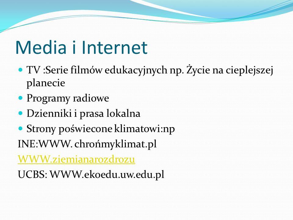 Media i Internet TV :Serie filmów edukacyjnych np. Życie na cieplejszej planecie Programy radiowe Dzienniki i prasa lokalna Strony poświecone klimatow