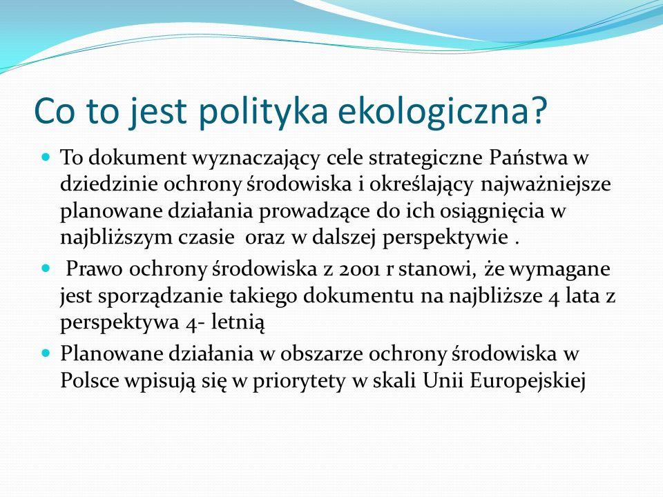 Polityka ekologiczna Państwa w latach 2009-2012 z perspektywą do roku 2016 Zgodnie z ostatnimi ocenami polityki polskiej i wspólnotowej w dziedzinie ochrony środowiska do najważniejszych wyzwań należy zaliczyć : - Działania na rzecz zapewnienia realizacji zasady zrównoważonego rozwoju - Przystosowanie do zmian klimatu - Ochrona różnorodności biologicznej - Ważne wyzwania to starania zmierzające do zmniejszenia emisji gazów cieplarnianych, wdrożenie dyrektywy w sprawie jakości powietrza.