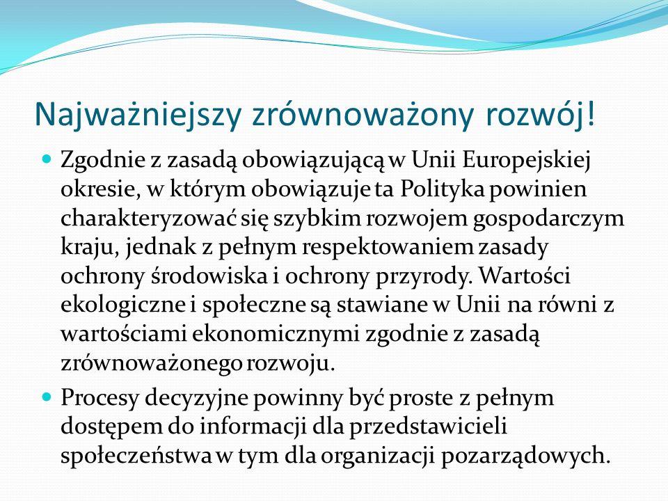 Najważniejszy zrównoważony rozwój! Zgodnie z zasadą obowiązującą w Unii Europejskiej okresie, w którym obowiązuje ta Polityka powinien charakteryzować