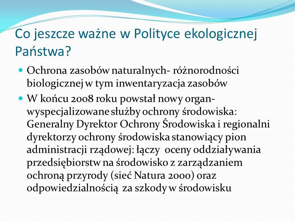 Co jeszcze ważne w Polityce ekologicznej Państwa? Ochrona zasobów naturalnych- różnorodności biologicznej w tym inwentaryzacja zasobów W końcu 2008 ro