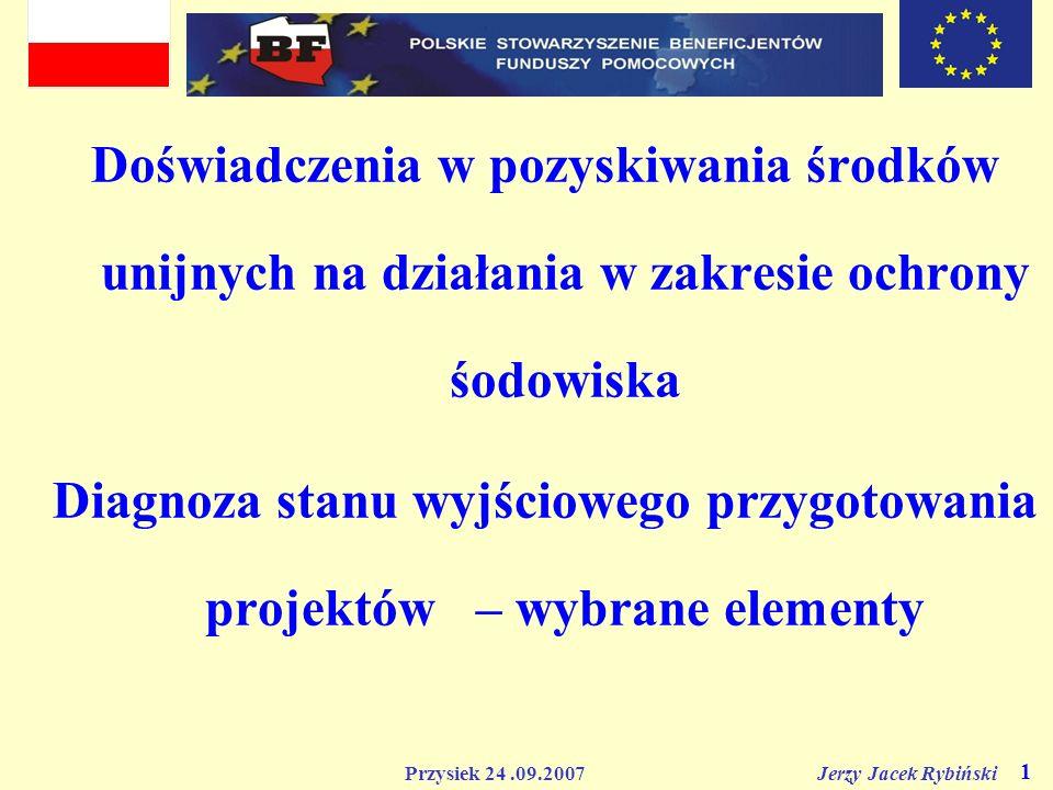 Przysiek 24.09.2007 Jerzy Jacek Rybiński 1 Doświadczenia w pozyskiwania środków unijnych na działania w zakresie ochrony śodowiska Diagnoza stanu wyjś