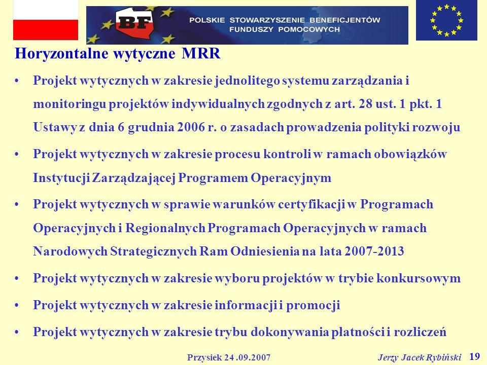 Przysiek 24.09.2007 Jerzy Jacek Rybiński 19 Horyzontalne wytyczne MRR Projekt wytycznych w zakresie jednolitego systemu zarządzania i monitoringu proj