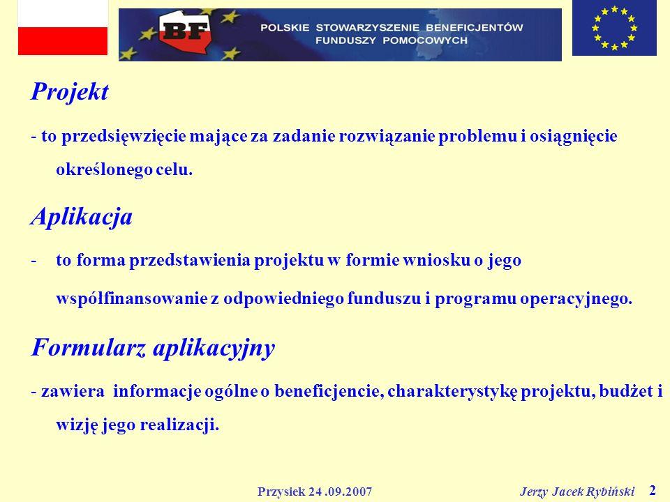 Przysiek 24.09.2007 Jerzy Jacek Rybiński 2 Projekt - to przedsięwzięcie mające za zadanie rozwiązanie problemu i osiągnięcie określonego celu. Aplikac