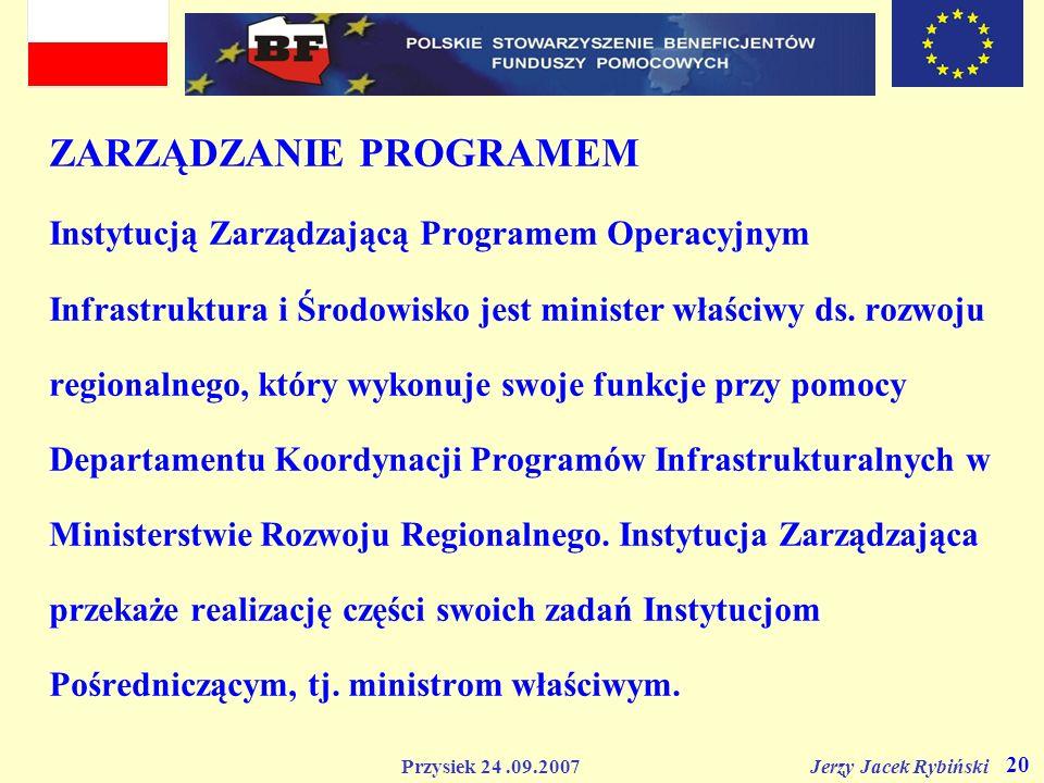 Przysiek 24.09.2007 Jerzy Jacek Rybiński 20 ZARZĄDZANIE PROGRAMEM Instytucją Zarządzającą Programem Operacyjnym Infrastruktura i Środowisko jest minis
