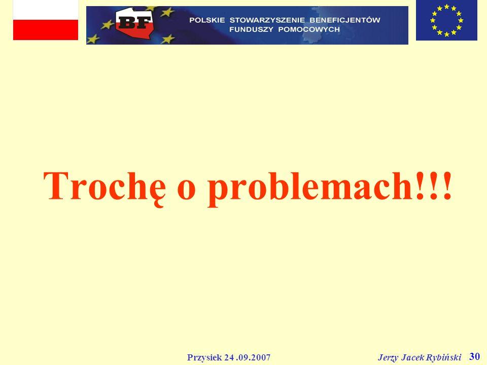 Przysiek 24.09.2007 Jerzy Jacek Rybiński 30 Trochę o problemach!!!