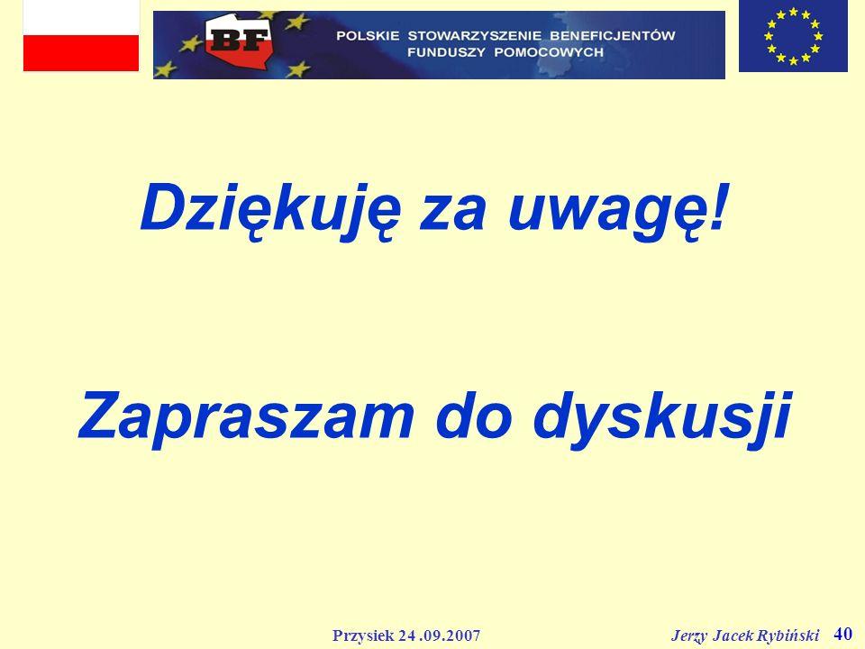 Przysiek 24.09.2007 Jerzy Jacek Rybiński 40 Dziękuję za uwagę! Zapraszam do dyskusji