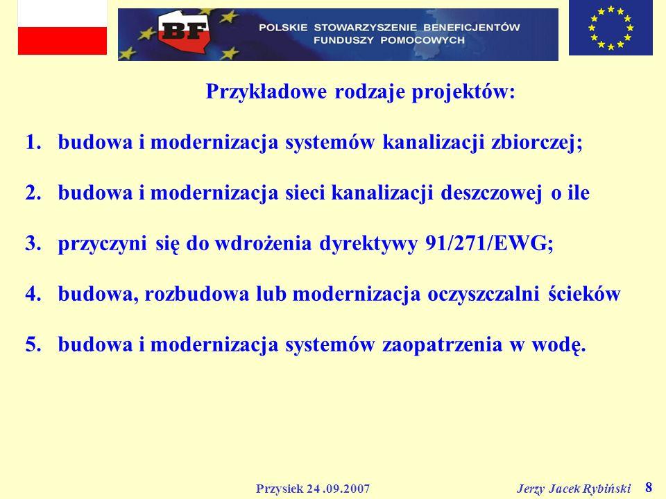 Przysiek 24.09.2007 Jerzy Jacek Rybiński 8 Przykładowe rodzaje projektów: 1.budowa i modernizacja systemów kanalizacji zbiorczej; 2.budowa i moderniza