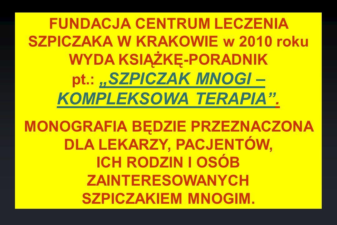 FUNDACJA CENTRUM LECZENIA SZPICZAKA W KRAKOWIE w 2010 roku WYDA KSIĄŻKĘ-PORADNIK pt.: SZPICZAK MNOGI – KOMPLEKSOWA TERAPIA. MONOGRAFIA BĘDZIE PRZEZNAC