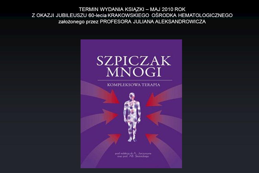 TERMIN WYDANIA KSIĄZKI – MAJ 2010 ROK Z OKAZJI JUBILEUSZU 60-lecia KRAKOWSKIEGO OŚRODKA HEMATOLOGICZNEGO założonego przez PROFESORA JULIANA ALEKSANDRO
