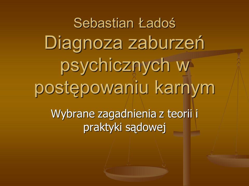 Sebastian Ładoś Diagnoza zaburzeń psychicznych w postępowaniu karnym Wybrane zagadnienia z teorii i praktyki sądowej