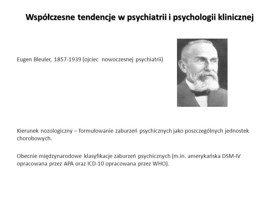 Współczesne tendencje w psychiatrii i psychologii klinicznej Eugen Bleuler, 1857-1939 (ojciec nowoczesnej psychiatrii) Kierunek nozologiczny – formuło