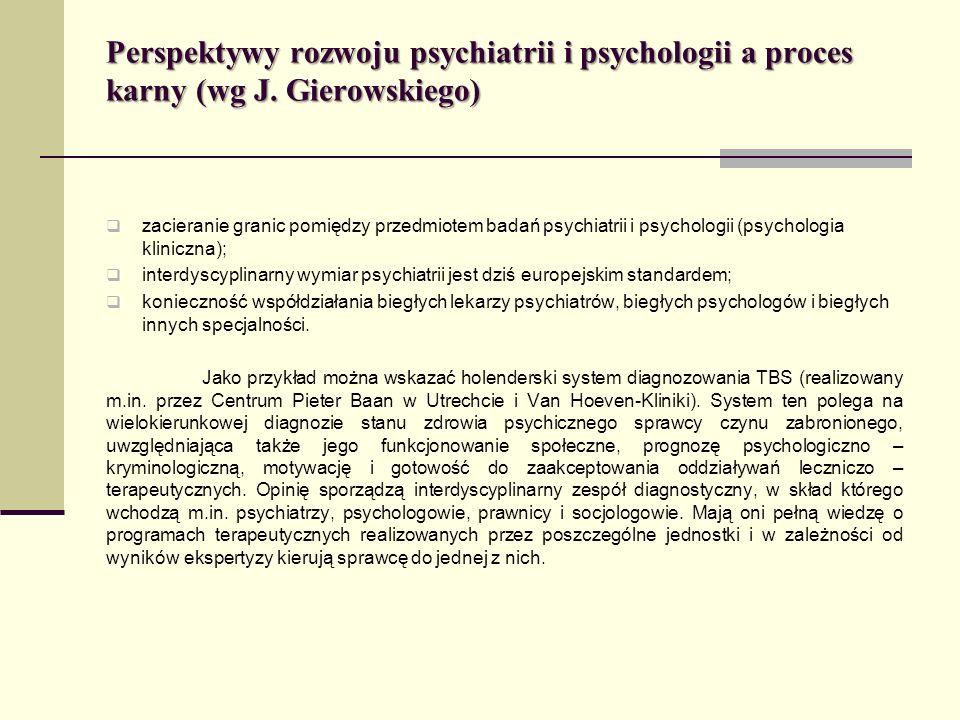 Perspektywy rozwoju psychiatrii i psychologii a proces karny (wg J. Gierowskiego) zacieranie granic pomiędzy przedmiotem badań psychiatrii i psycholog
