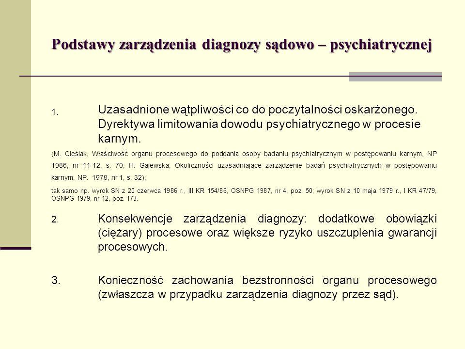 Podstawy zarządzenia diagnozy sądowo – psychiatrycznej 1. Uzasadnione wątpliwości co do poczytalności oskarżonego. Dyrektywa limitowania dowodu psychi