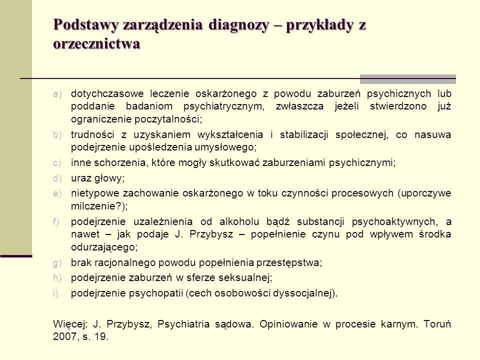 Podstawy zarządzenia diagnozy – przykłady z orzecznictwa a) dotychczasowe leczenie oskarżonego z powodu zaburzeń psychicznych lub poddanie badaniom ps