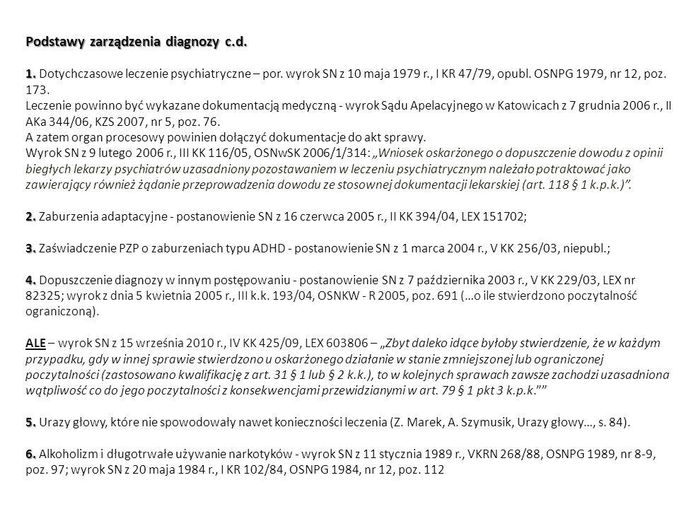 Podstawy zarządzenia diagnozy c.d. 1. 2. 3. 4. 5. 6. Podstawy zarządzenia diagnozy c.d. 1. Dotychczasowe leczenie psychiatryczne – por. wyrok SN z 10