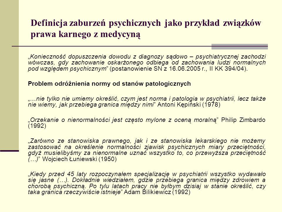 Definicja zaburzeń psychicznych jako przykład związków prawa karnego z medycyną Konieczność dopuszczenia dowodu z diagnozy sądowo – psychiatrycznej za