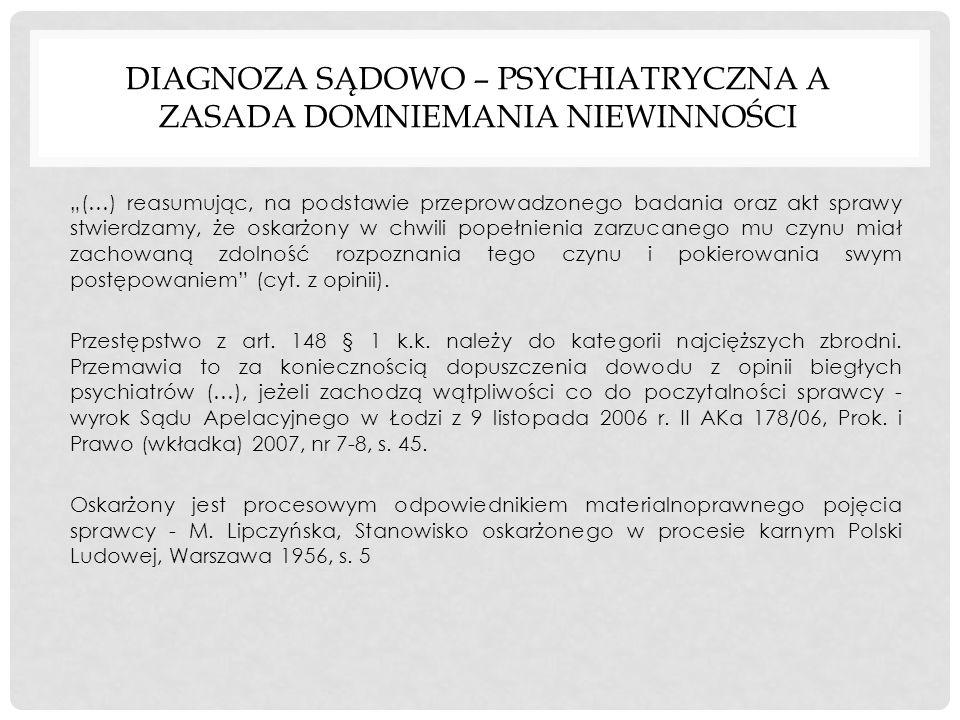 DIAGNOZA SĄDOWO – PSYCHIATRYCZNA A ZASADA DOMNIEMANIA NIEWINNOŚCI (…) reasumując, na podstawie przeprowadzonego badania oraz akt sprawy stwierdzamy, ż