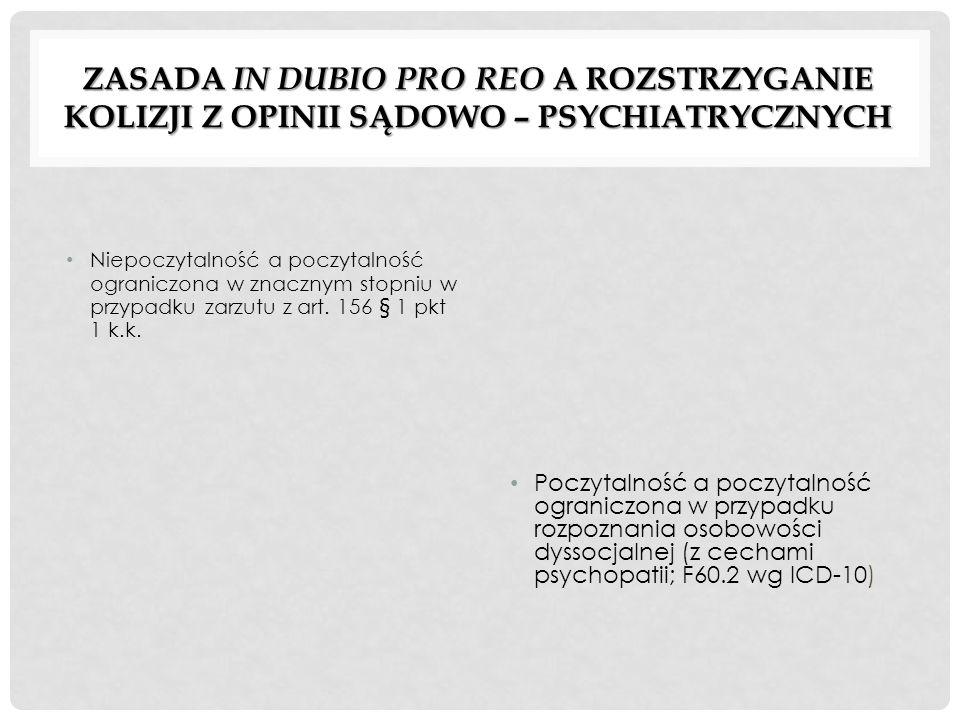 ZASADA IN DUBIO PRO REO A ROZSTRZYGANIE KOLIZJI Z OPINII SĄDOWO – PSYCHIATRYCZNYCH Niepoczytalność a poczytalność ograniczona w znacznym stopniu w prz