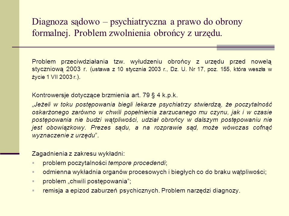 Diagnoza sądowo – psychiatryczna a prawo do obrony formalnej. Problem zwolnienia obrońcy z urzędu. Problem przeciwdziałania tzw. wyłudzeniu obrońcy z