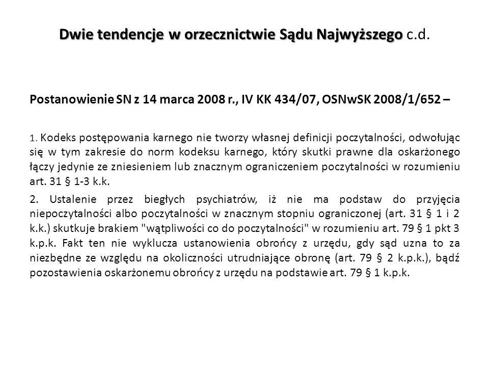 Dwie tendencje w orzecznictwie Sądu Najwyższego Dwie tendencje w orzecznictwie Sądu Najwyższego c.d. Postanowienie SN z 14 marca 2008 r., IV KK 434/07