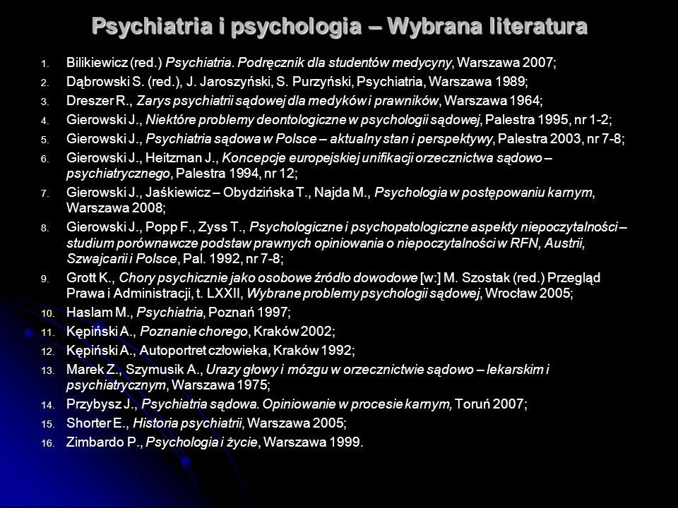 Psychiatria i psychologia – Wybrana literatura 1. 1. Bilikiewicz (red.) Psychiatria. Podręcznik dla studentów medycyny, Warszawa 2007; 2. 2. Dąbrowski