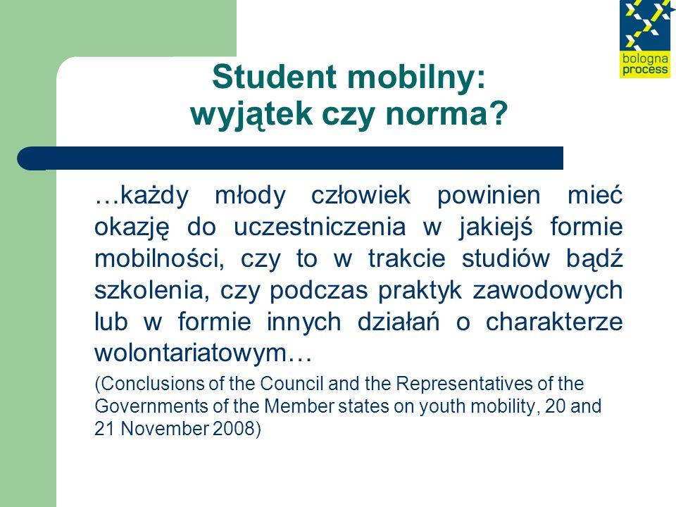 Student mobilny: wyjątek czy norma? …każdy młody człowiek powinien mieć okazję do uczestniczenia w jakiejś formie mobilności, czy to w trakcie studiów