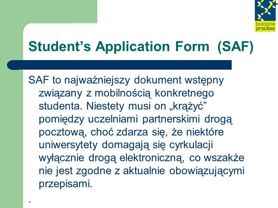 Students Application Form (SAF) SAF to najważniejszy dokument wstępny związany z mobilnością konkretnego studenta. Niestety musi on krążyć pomiędzy uc