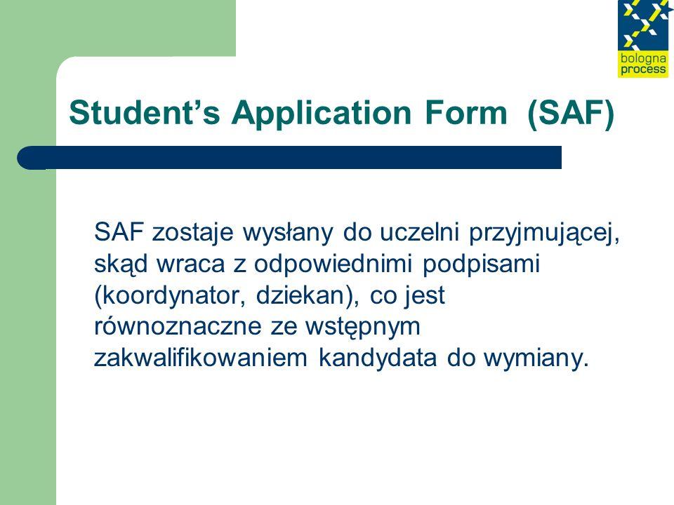 Students Application Form (SAF) SAF zostaje wysłany do uczelni przyjmującej, skąd wraca z odpowiednimi podpisami (koordynator, dziekan), co jest równo