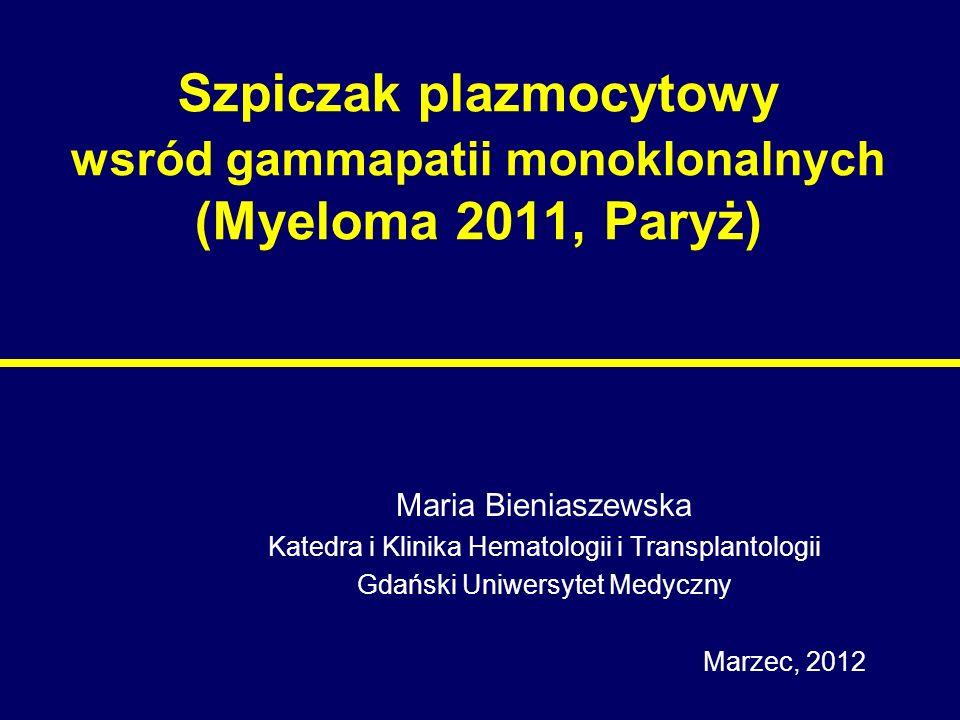 Szpiczak plazmocytowy wsród gammapatii monoklonalnych (Myeloma 2011, Paryż) Maria Bieniaszewska Katedra i Klinika Hematologii i Transplantologii Gdańs