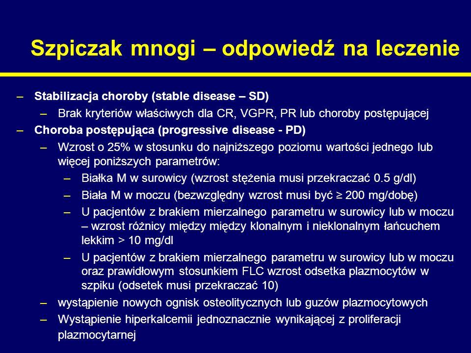 Szpiczak mnogi – odpowiedź na leczenie –Stabilizacja choroby (stable disease – SD) –Brak kryteriów właściwych dla CR, VGPR, PR lub choroby postępujące