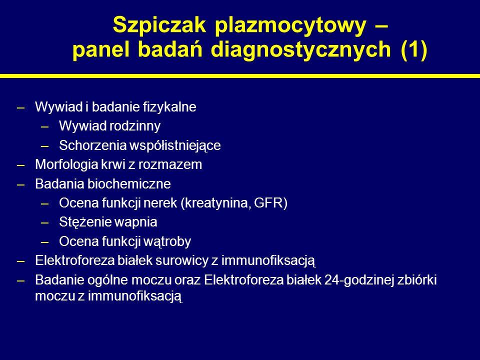 Szpiczak plazmocytowy – panel badań diagnostycznych (2) –Badanie cytologiczne i histopatologiczne szpiku –Wskazane badanie immunofenotypowe (CD38/CD138/CD45) oraz badanie immunoglobulin cytoplazmatycznych –Badanie cytogentyczne lub FISH - zalecane –Badanie metafaz (udane u 20% pacjentów) –FISH (najlepiej w izolowanych plazmocytach) –Badanie radiologiczne całego szkieletu –MRI –w diagnostyce plazmocytoma –W przypadku dolegliwości bólowych i braku zmian radiologicznych –Badanie łańcuchów lekkich w surowicy
