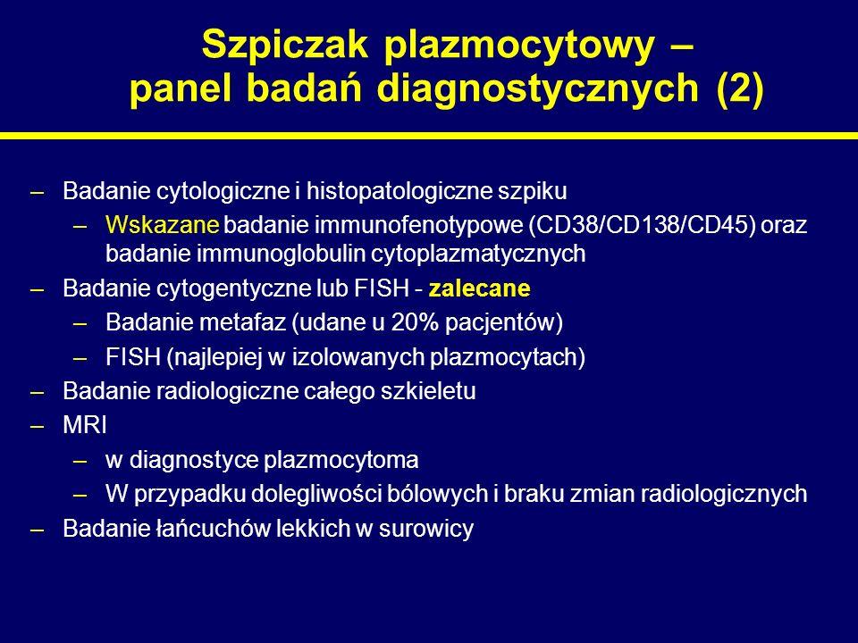 Szpiczak plazmocytowy – panel badań diagnostycznych (2) –Badanie cytologiczne i histopatologiczne szpiku –Wskazane badanie immunofenotypowe (CD38/CD13
