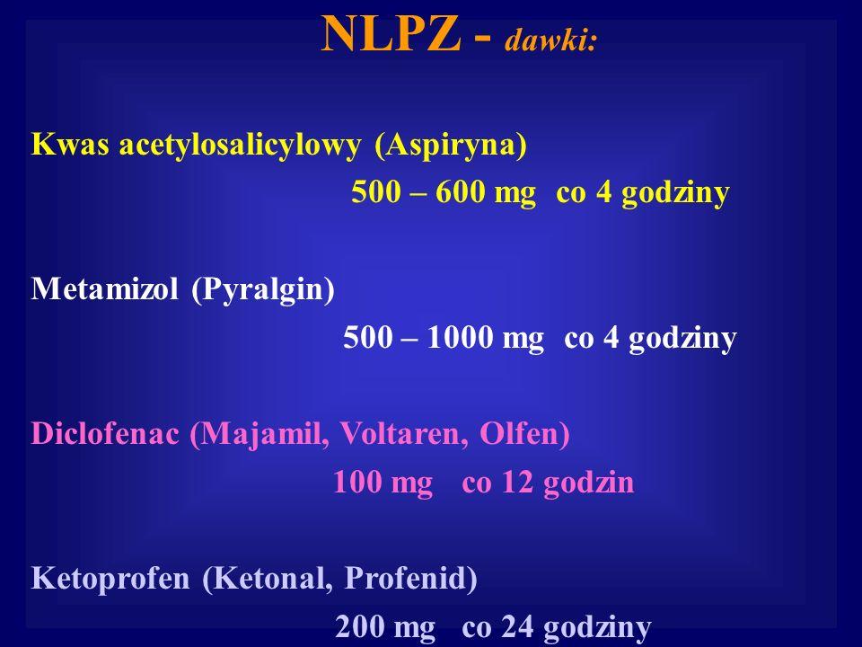 NLPZ - dawki: Kwas acetylosalicylowy (Aspiryna) 500 – 600 mg co 4 godziny Metamizol (Pyralgin) 500 – 1000 mg co 4 godziny Diclofenac (Majamil, Voltare