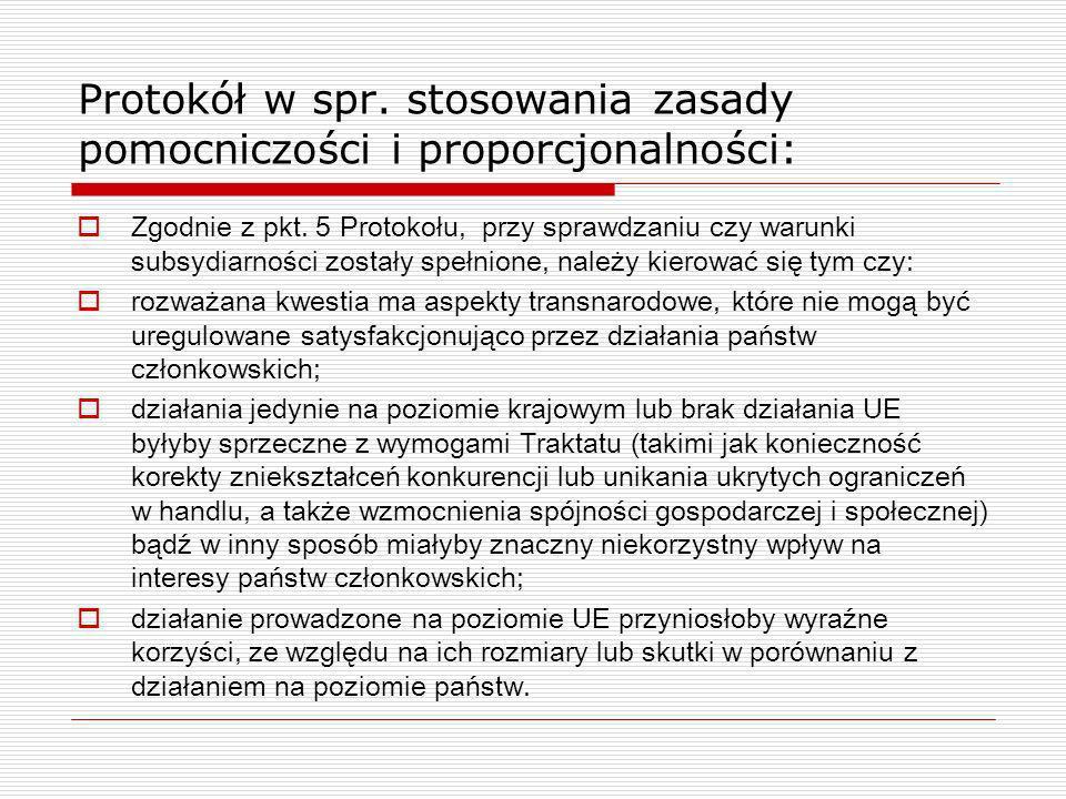 Protokół w spr. stosowania zasady pomocniczości i proporcjonalności: Zgodnie z pkt. 5 Protokołu, przy sprawdzaniu czy warunki subsydiarności zostały s