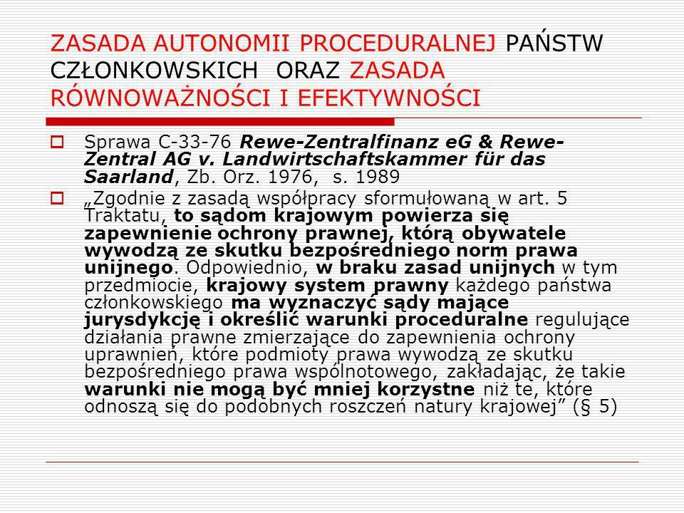 ZASADA AUTONOMII PROCEDURALNEJ PAŃSTW CZŁONKOWSKICH ORAZ ZASADA RÓWNOWAŻNOŚCI I EFEKTYWNOŚCI Sprawa C-33-76 Rewe-Zentralfinanz eG & Rewe- Zentral AG v