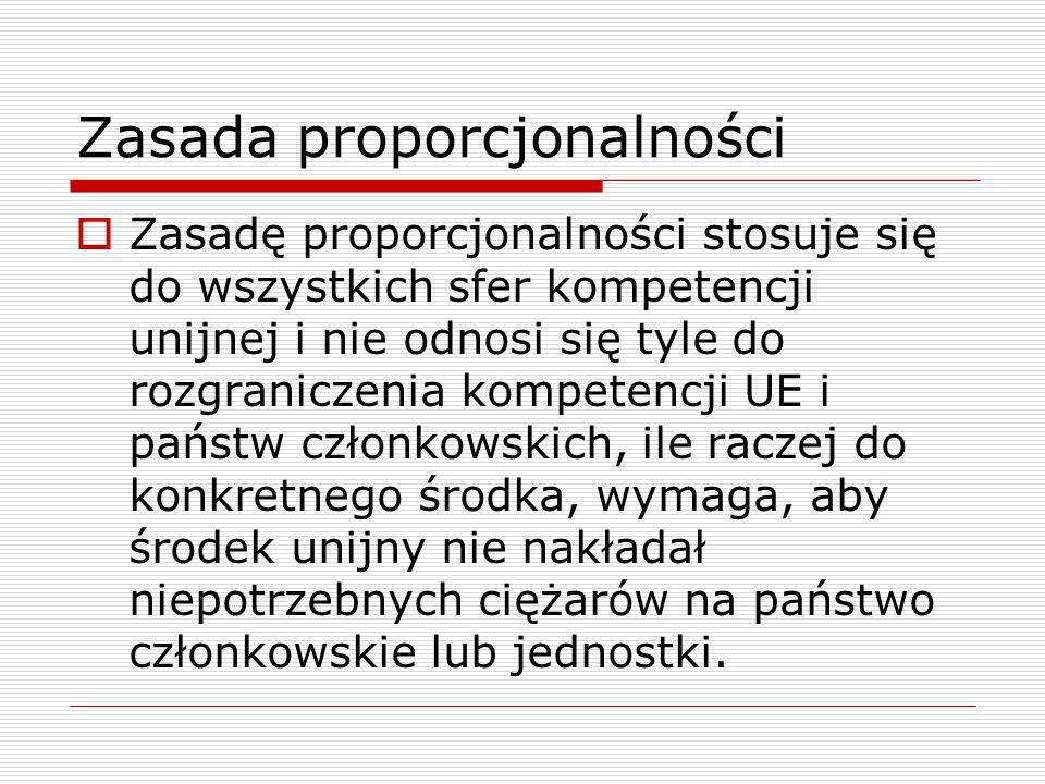 Zasada proporcjonalności Zasadę proporcjonalności stosuje się do wszystkich sfer kompetencji unijnej i nie odnosi się tyle do rozgraniczenia kompetenc