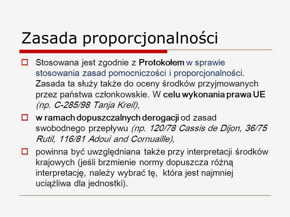 Zasada proporcjonalności Stosowana jest zgodnie z Protokołem w sprawie stosowania zasad pomocniczości i proporcjonalności. Zasada ta służy także do oc