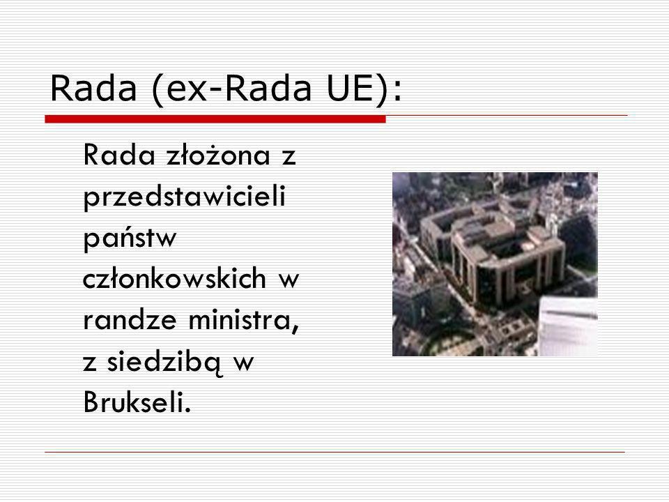 Rada (ex-Rada UE): Rada złożona z przedstawicieli państw członkowskich w randze ministra, z siedzibą w Brukseli.