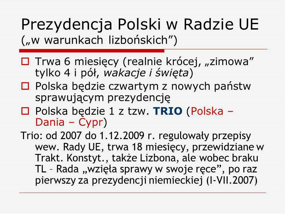 Prezydencja Polski w Radzie UE (w warunkach lizbońskich) Trwa 6 miesięcy (realnie krócej, zimowa tylko 4 i pół, wakacje i święta) Polska będzie czwart