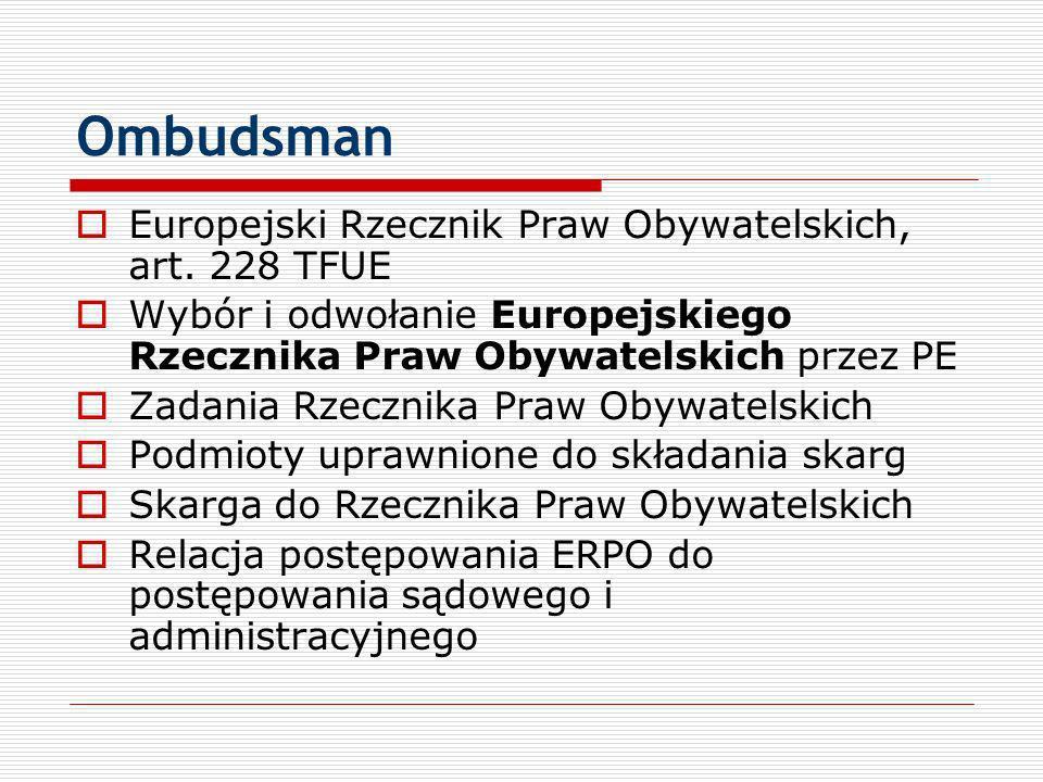 Ombudsman Europejski Rzecznik Praw Obywatelskich, art. 228 TFUE Wybór i odwołanie Europejskiego Rzecznika Praw Obywatelskich przez PE Zadania Rzecznik