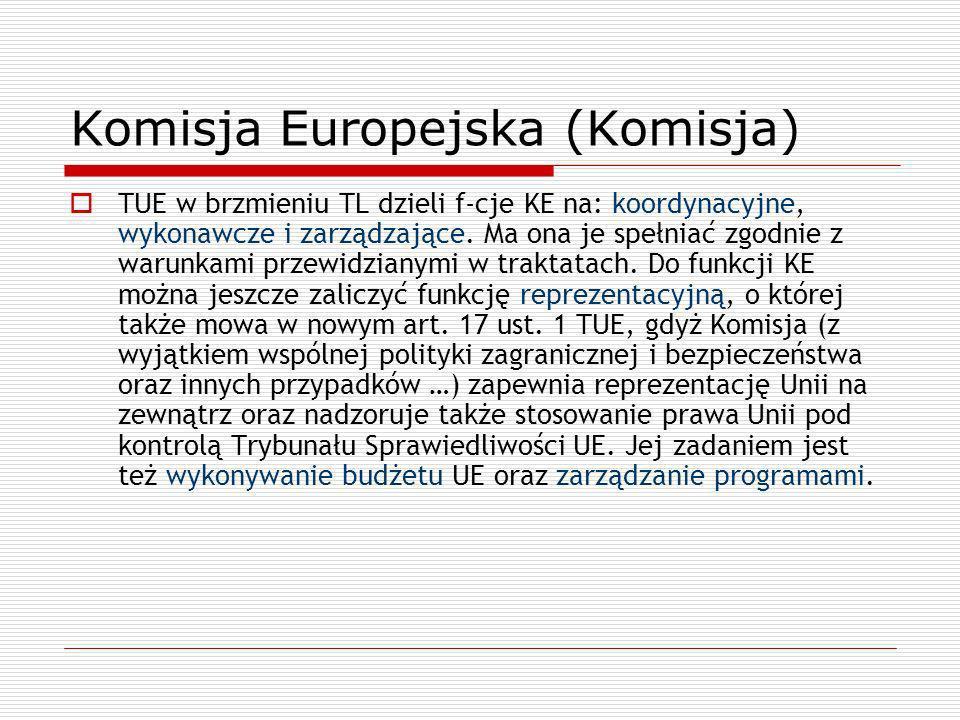 Komisja Europejska (Komisja) TUE w brzmieniu TL dzieli f-cje KE na: koordynacyjne, wykonawcze i zarządzające. Ma ona je spełniać zgodnie z warunkami p