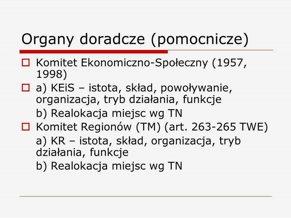 Organy doradcze (pomocnicze) Komitet Ekonomiczno-Społeczny (1957, 1998) a) KEiS – istota, skład, powoływanie, organizacja, tryb działania, funkcje b)