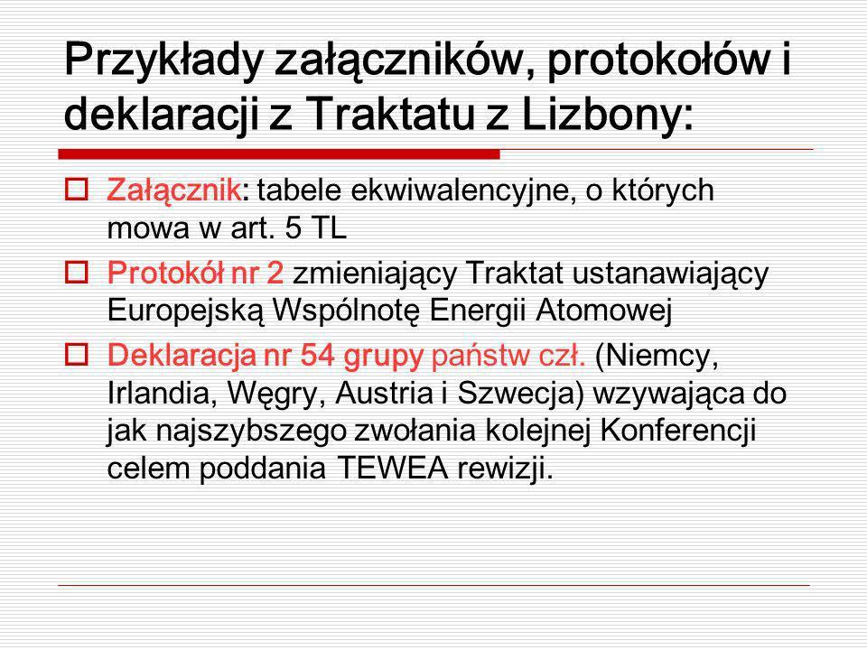 Przykłady załączników, protokołów i deklaracji z Traktatu z Lizbony: Załącznik: tabele ekwiwalencyjne, o których mowa w art. 5 TL Protokół nr 2 zmieni
