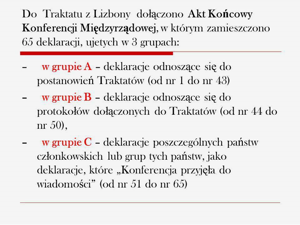 Do Traktatu z Lizbony do łą czono Akt Ko ń cowy Konferencji Mi ę dzyrz ą dowej, w którym zamieszczono 65 deklaracji, ujetych w 3 grupach: – w grupie A