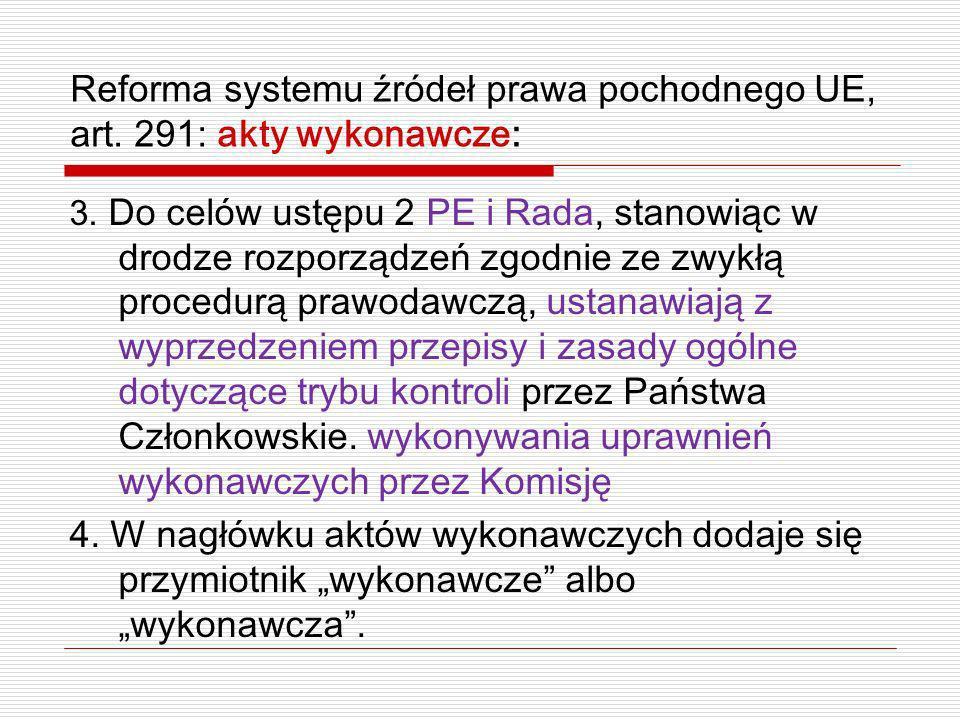 Reforma systemu źródeł prawa pochodnego UE, art. 291: akty wykonawcze: 3. Do celów ustępu 2 PE i Rada, stanowiąc w drodze rozporządzeń zgodnie ze zwyk
