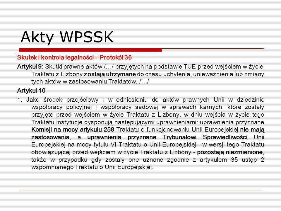 Akty WPSSK Skutek i kontrola legalności – Protokół 36 Artykuł 9: Skutki prawne aktów /…/ przyjętych na podstawie TUE przed wejściem w życie Traktatu z