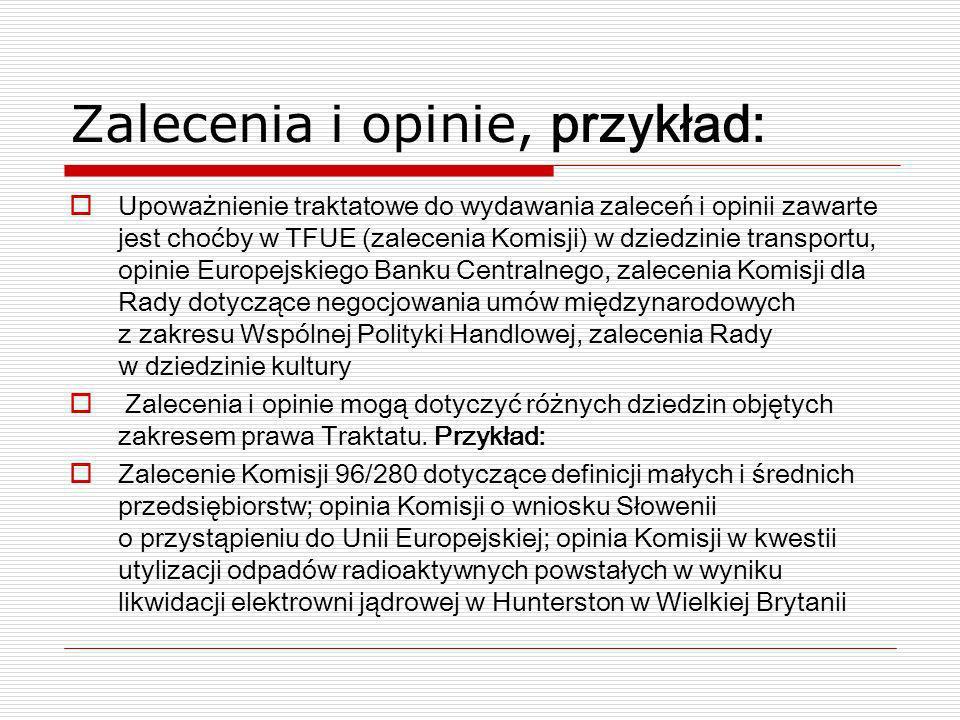 Zalecenia i opinie, przykład: Upoważnienie traktatowe do wydawania zaleceń i opinii zawarte jest choćby w TFUE (zalecenia Komisji) w dziedzinie transp