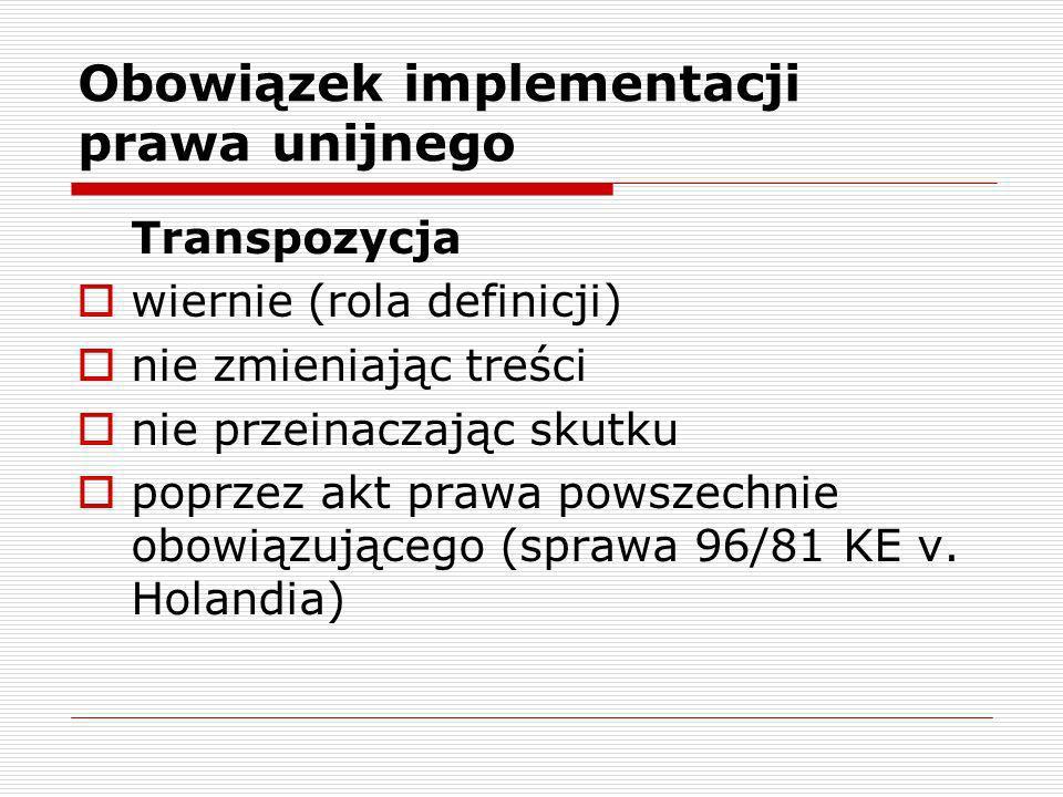 Obowiązek implementacji prawa unijnego Transpozycja wiernie (rola definicji) nie zmieniając treści nie przeinaczając skutku poprzez akt prawa powszech